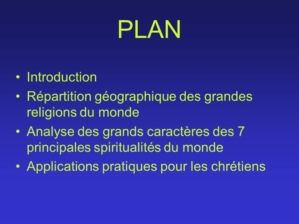 PLAN Introduction Répartition géographique des grandes religions du monde Analyse des grands caractères des 7 principales spiritualités du monde Appli