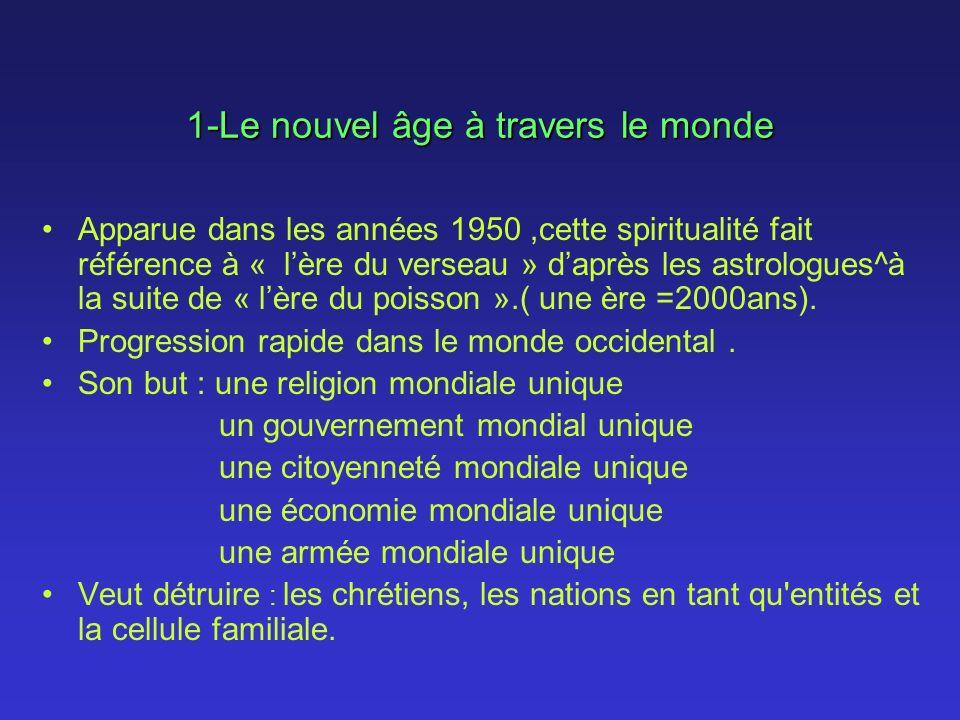 1-Le nouvel âge à travers le monde Apparue dans les années 1950,cette spiritualité fait référence à « lère du verseau » daprès les astrologues^à la su