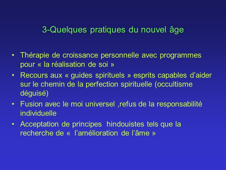 3-Quelques pratiques du nouvel âge Thérapie de croissance personnelle avec programmes pour « la réalisation de soi » Recours aux « guides spirituels »