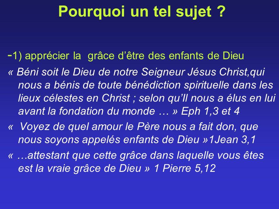 Pourquoi un tel sujet ? - 1) apprécier la grâce dêtre des enfants de Dieu « Béni soit le Dieu de notre Seigneur Jésus Christ,qui nous a bénis de toute
