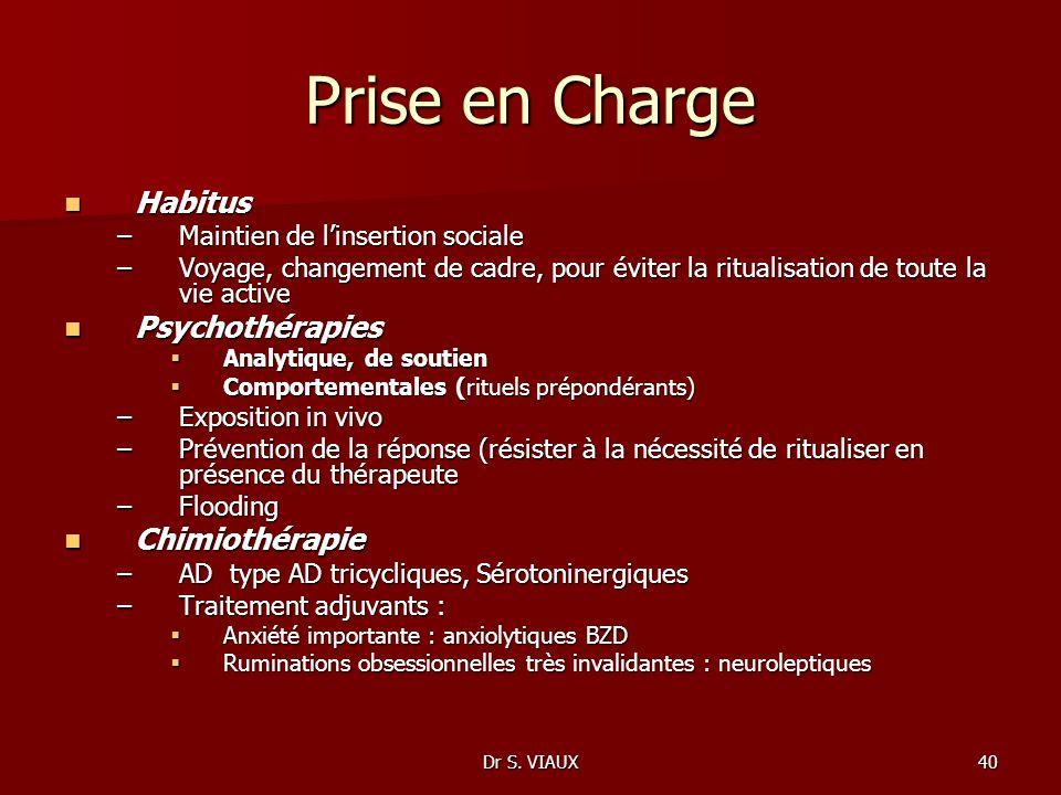 Dr S. VIAUX40 Prise en Charge Habitus Habitus –Maintien de linsertion sociale –Voyage, changement de cadre, pour éviter la ritualisation de toute la v