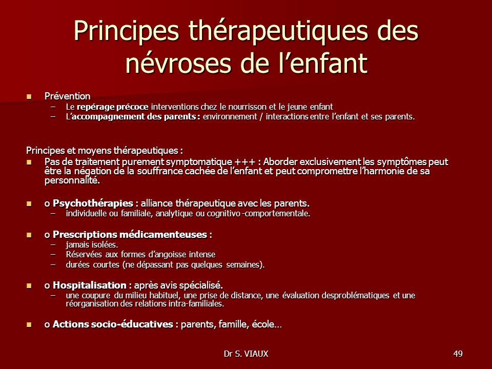 Dr S. VIAUX49 Principes thérapeutiques des névroses de lenfant Prévention Prévention –Le repérage précoce interventions chez le nourrisson et le jeune