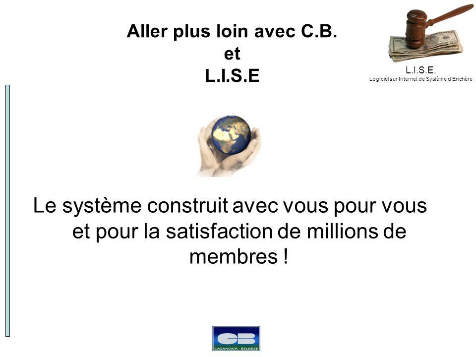 L.I.S.E. Logiciel sur Internet de Système dEnchère Aller plus loin avec C.B. et L.I.S.E Le système construit avec vous pour vous et pour la satisfacti
