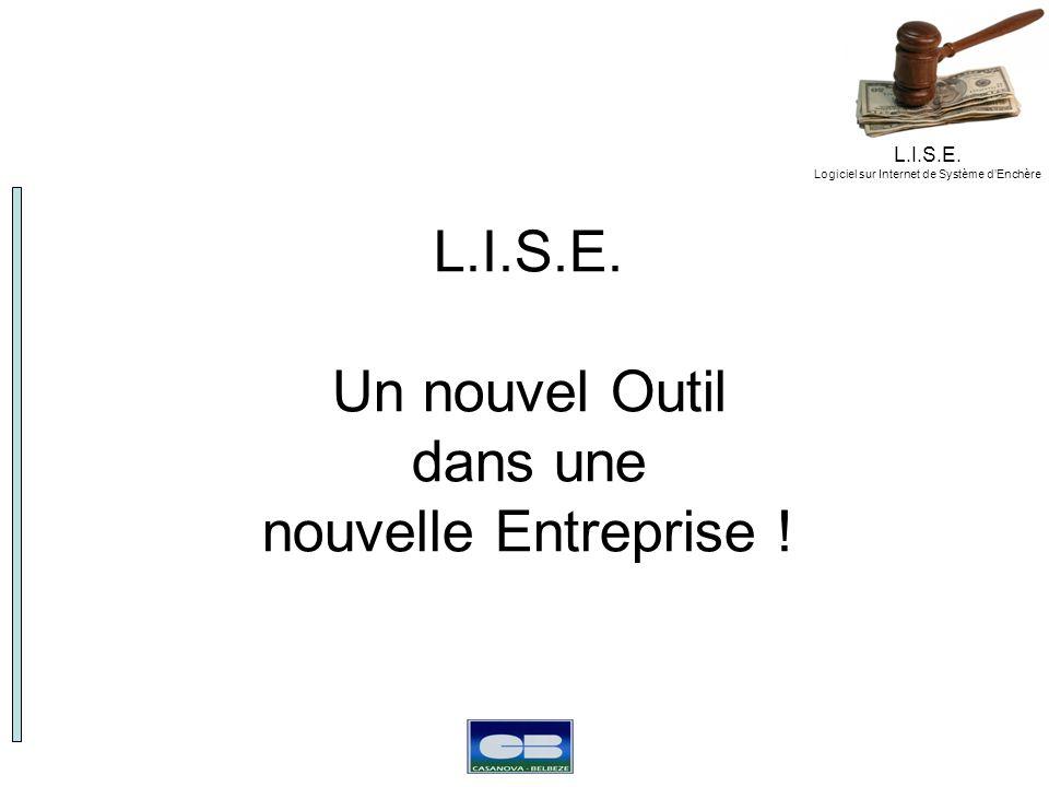 L.I.S.E. Logiciel sur Internet de Système dEnchère L.I.S.E. Un nouvel Outil dans une nouvelle Entreprise !
