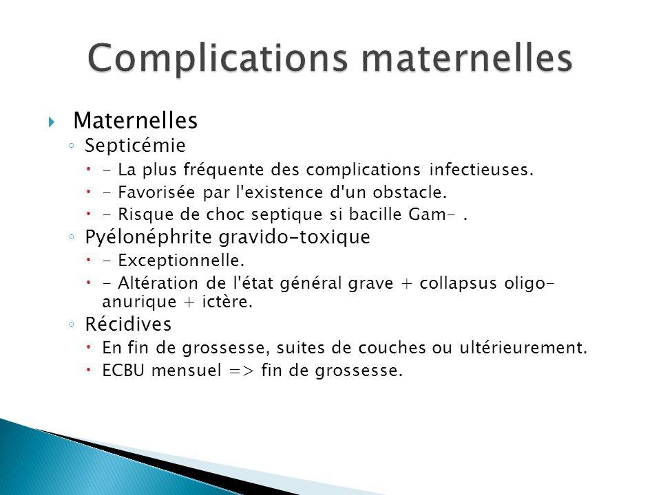 Maternelles Septicémie - La plus fréquente des complications infectieuses. - Favorisée par l'existence d'un obstacle. - Risque de choc septique si bac