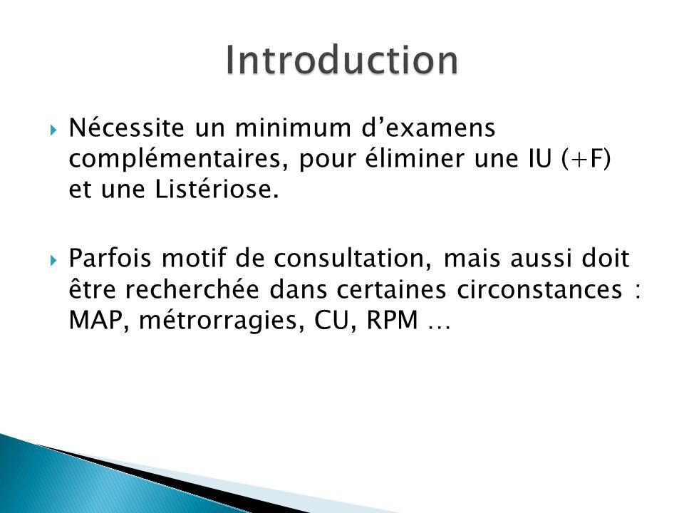 Nécessite un minimum dexamens complémentaires, pour éliminer une IU (+F) et une Listériose. Parfois motif de consultation, mais aussi doit être recher