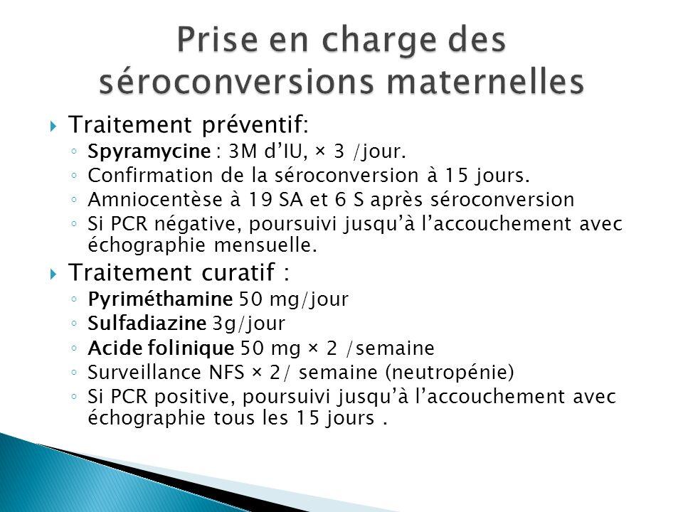 Traitement préventif: Spyramycine : 3M dIU, × 3 /jour. Confirmation de la séroconversion à 15 jours. Amniocentèse à 19 SA et 6 S après séroconversion