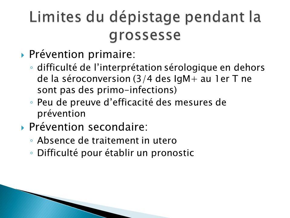Prévention primaire: difficulté de linterprétation sérologique en dehors de la séroconversion (3/4 des IgM+ au 1er T ne sont pas des primo-infections)