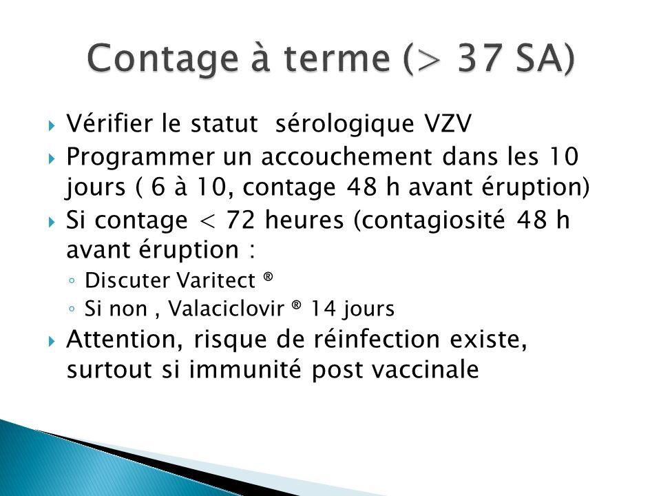 Vérifier le statut sérologique VZV Programmer un accouchement dans les 10 jours ( 6 à 10, contage 48 h avant éruption) Si contage < 72 heures (contagi