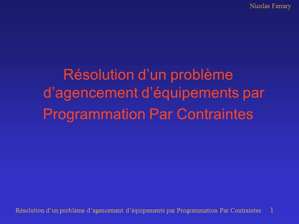 Nicolas Ferrary Résolution dun problème dagencement déquipements par Programmation Par Contraintes 2 Plan Contexte industriel Etat de lart Problème et modélisation Résolution Résultats Conclusion et perspectives