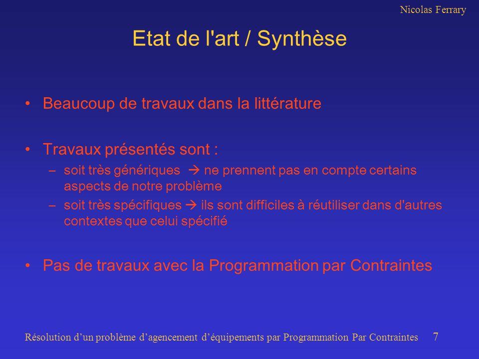 Nicolas Ferrary Résolution dun problème dagencement déquipements par Programmation Par Contraintes 7 Etat de l'art / Synthèse Beaucoup de travaux dans