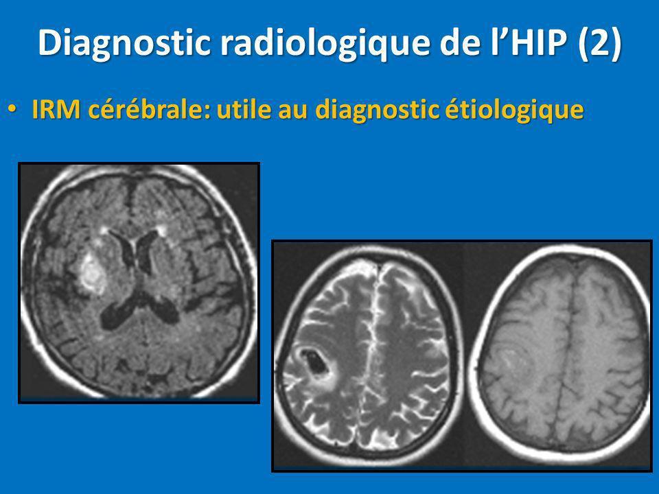 Diagnostic radiologique de lHIP (2) IRM cérébrale: utile au diagnostic étiologique IRM cérébrale: utile au diagnostic étiologique