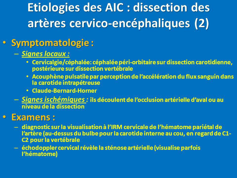 Etiologies des AIC : dissection des artères cervico-encéphaliques (2) Symptomatologie : Symptomatologie : – Signes locaux : Cervicalgie/céphalée: céph