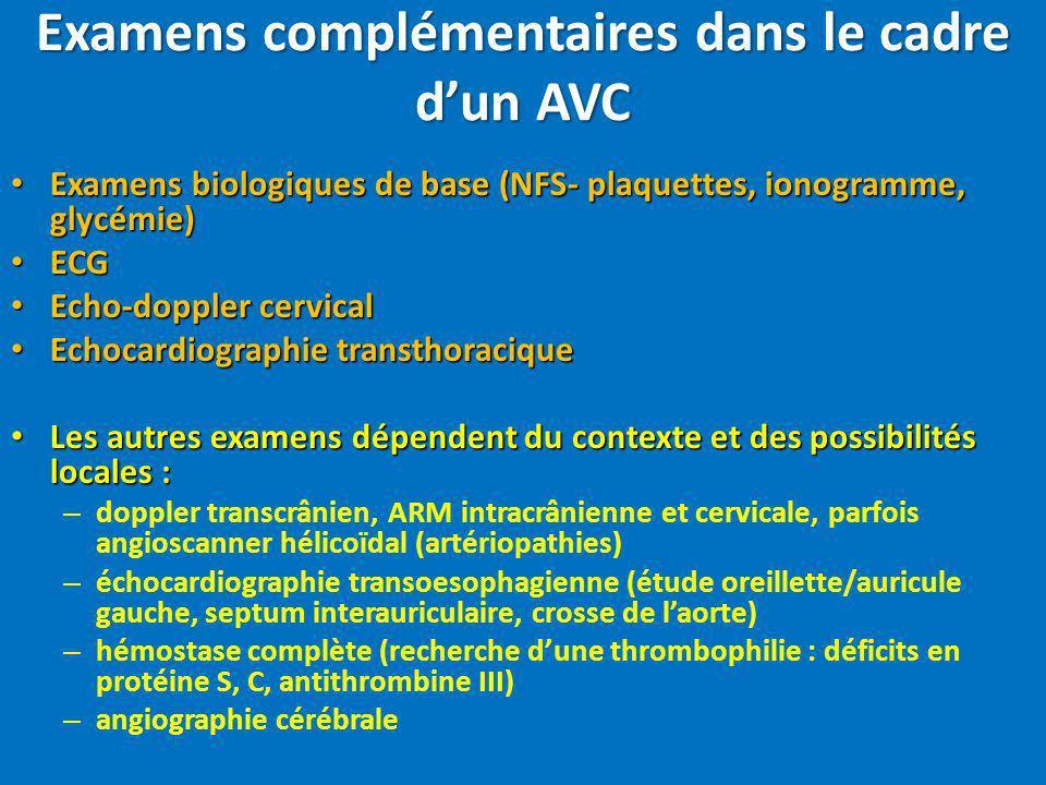 Examens complémentaires dans le cadre dun AVC Examens biologiques de base (NFS- plaquettes, ionogramme, glycémie) Examens biologiques de base (NFS- pl