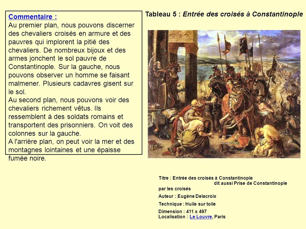 Tableau 5 : Entrée des croisés à Constantinople Titre : Entrée des croisés à Constantinople dit aussi Prise de Constantinople par les croisés Auteur :