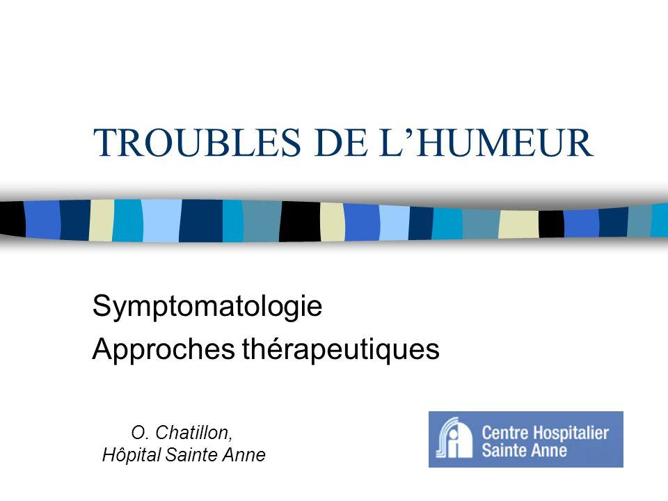 Symptomatologie Approches thérapeutiques O. Chatillon, Hôpital Sainte Anne TROUBLES DE LHUMEUR