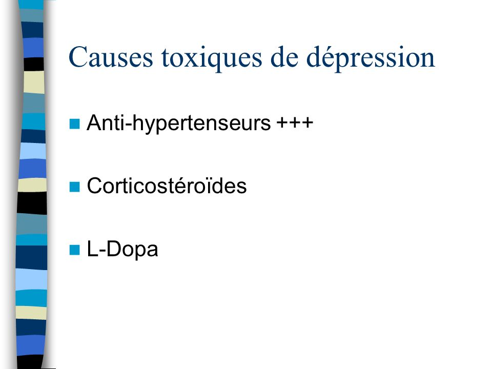 Causes toxiques de dépression Anti-hypertenseurs +++ Corticostéroïdes L-Dopa