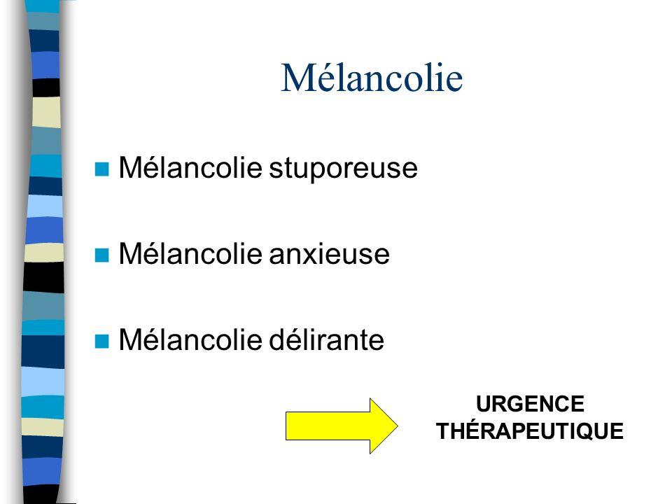 Mélancolie Mélancolie stuporeuse Mélancolie anxieuse Mélancolie délirante URGENCE THÉRAPEUTIQUE