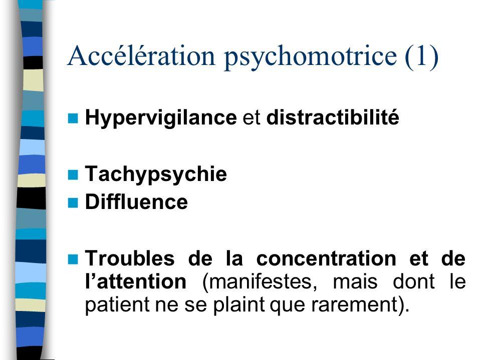 Accélération psychomotrice (1) Hypervigilance et distractibilité Tachypsychie Diffluence Troubles de la concentration et de lattention (manifestes, ma