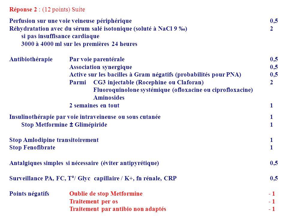Réponse 2 : (12 points) Suite Perfusion sur une voie veineuse périphérique 0,5 Réhydratation avec du sérum salé isotonique (soluté à NaCl 9 ) 2 si pas
