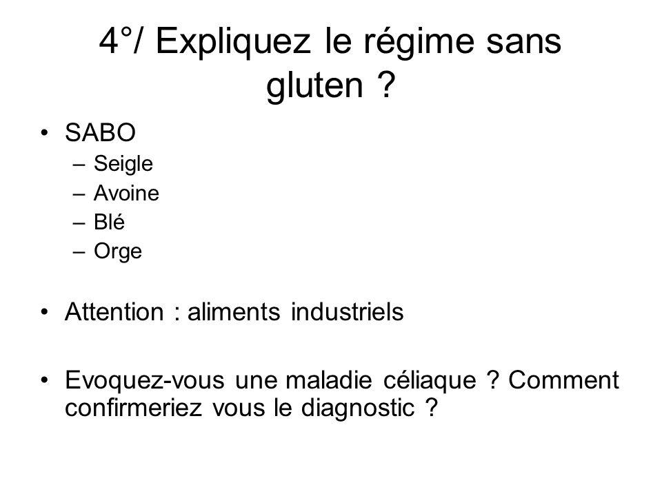 SABO –Seigle –Avoine –Blé –Orge Attention : aliments industriels Evoquez-vous une maladie céliaque ? Comment confirmeriez vous le diagnostic ?