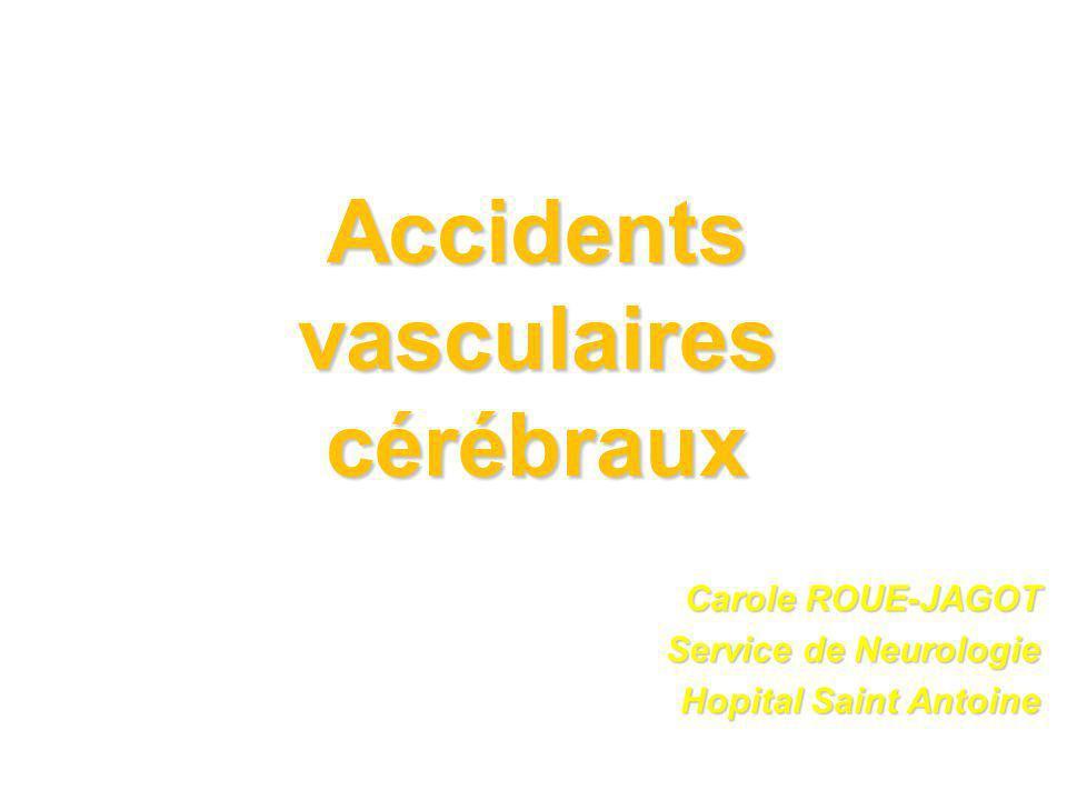Accidents vasculaires cérébraux Carole ROUE-JAGOT Service de Neurologie Hopital Saint Antoine