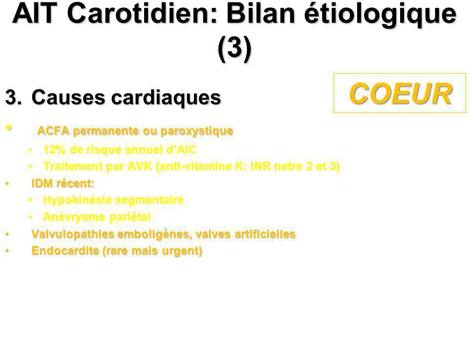 AIT Carotidien: Bilan étiologique (3) 3.Causes cardiaques ACFA permanente ou paroxystique ACFA permanente ou paroxystique 12% de risque annuel dAIC Tr