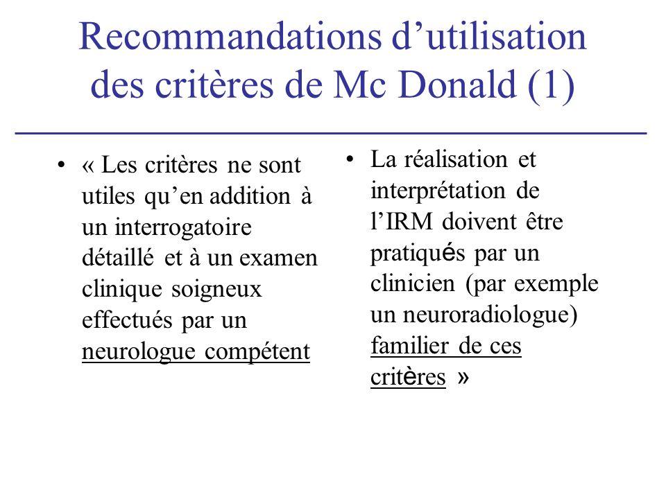 Recommandations dutilisation des critères de Mc Donald (1) « Les critères ne sont utiles quen addition à un interrogatoire détaillé et à un examen cli