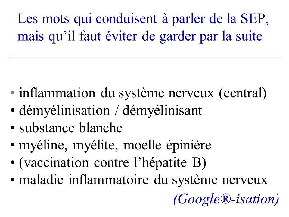 Les mots qui conduisent à parler de la SEP, mais quil faut éviter de garder par la suite inflammation du système nerveux (central) démyélinisation / d