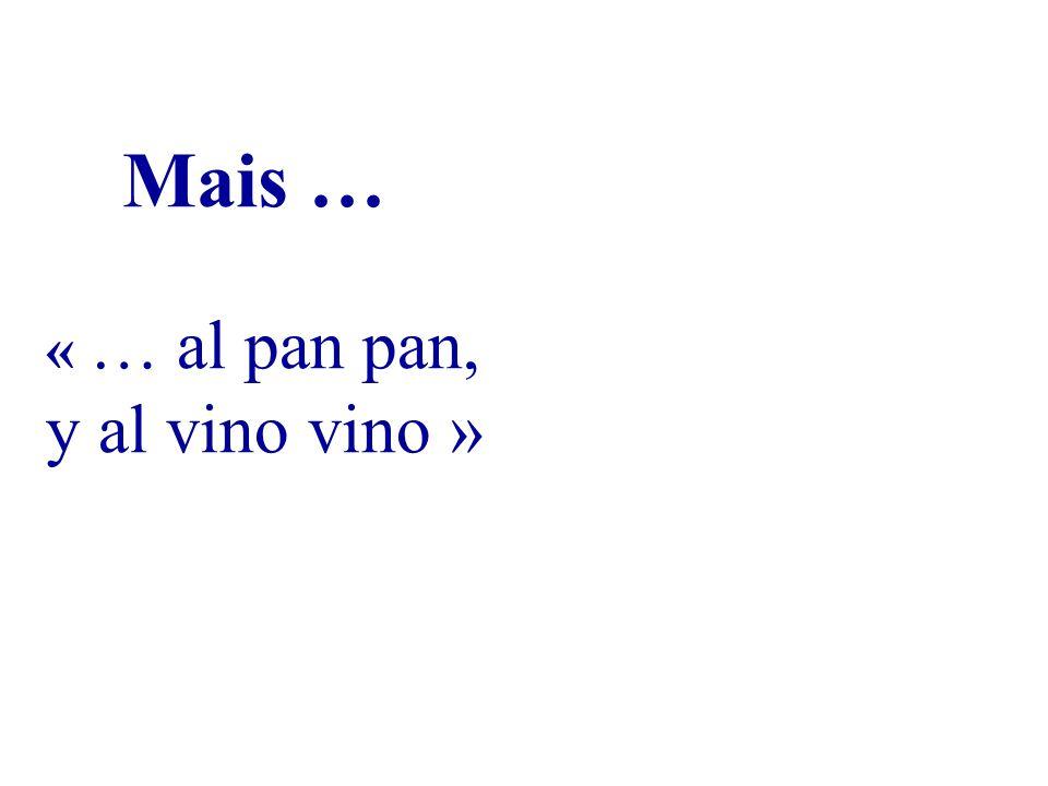 « … al pan pan, y al vino vino » Mais …