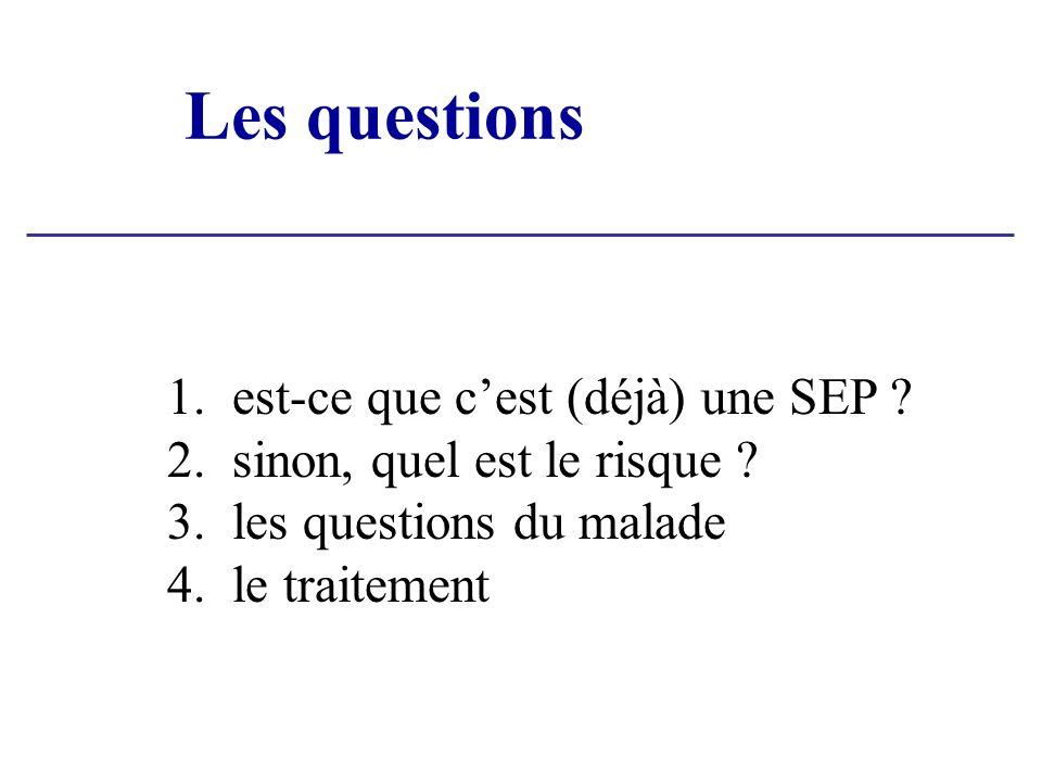 Les questions 1. est-ce que cest (déjà) une SEP ? 2. sinon, quel est le risque ? 3. les questions du malade 4. le traitement