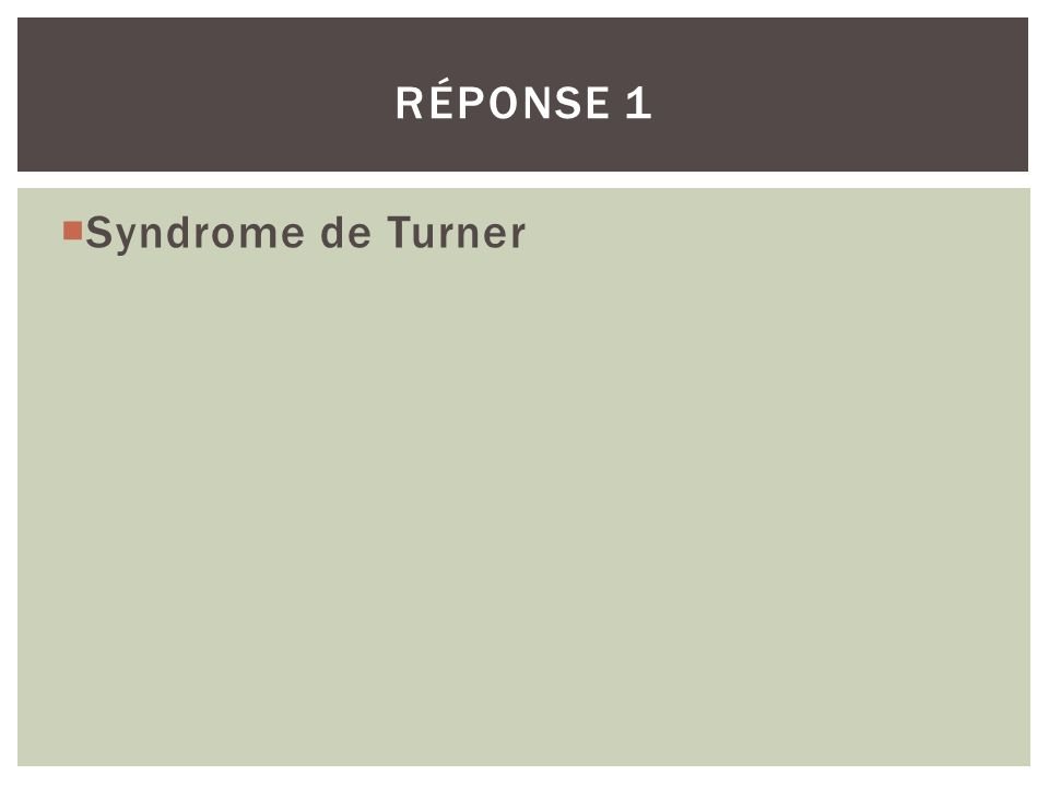 Syndrome de Turner RÉPONSE 1