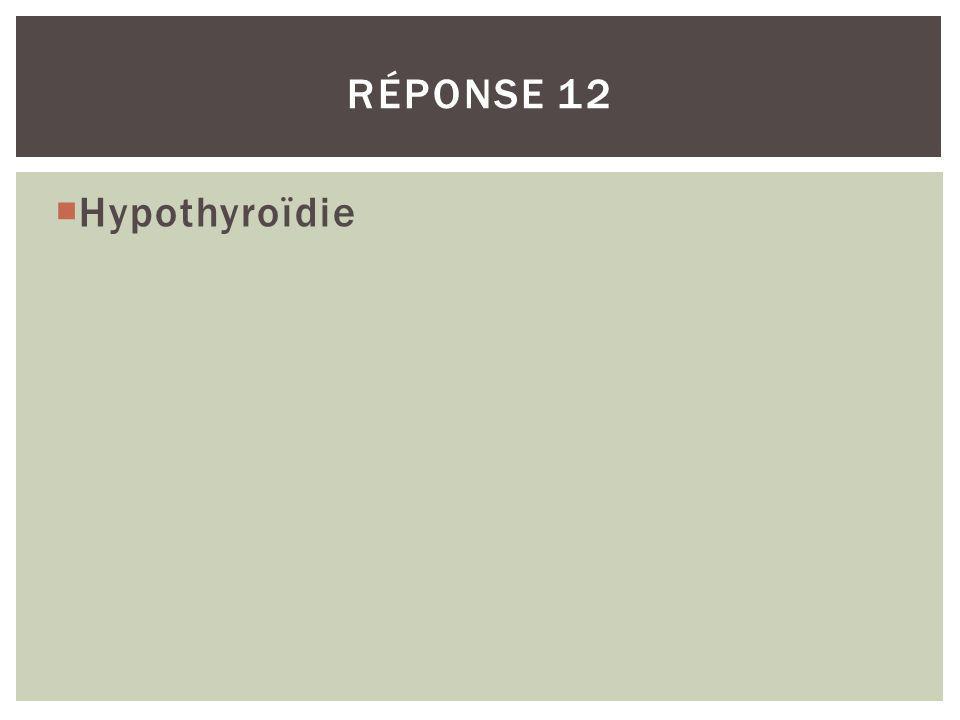 Hypothyroïdie RÉPONSE 12
