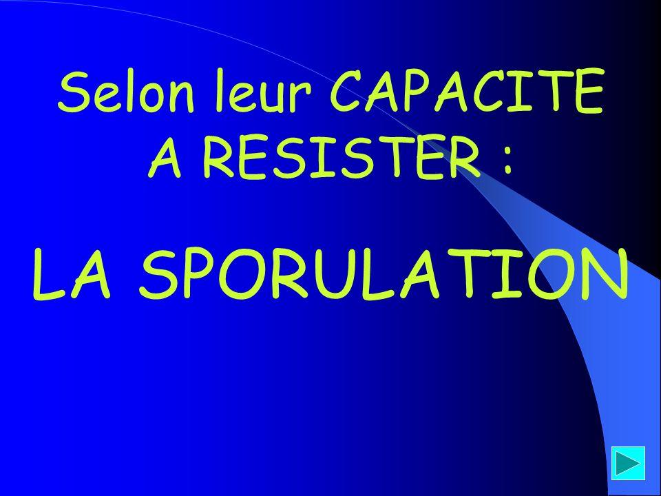 Selon leur CAPACITE A RESISTER : LA SPORULATION