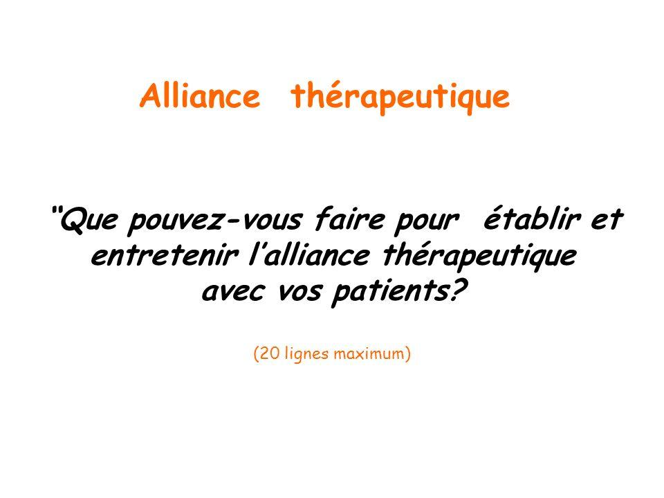 Que pouvez-vous faire pour établir et entretenir lalliance thérapeutique avec vos patients? (20 lignes maximum) Alliance thérapeutique