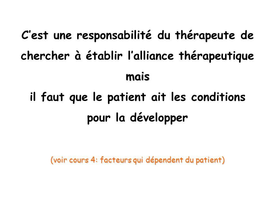 Cest une responsabilité du thérapeute de chercher à établir lalliance thérapeutiquemais il faut que le patient ait les conditions pour la développer (