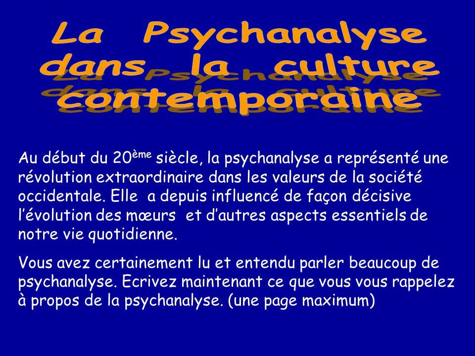 Au début du 20 ème siècle, la psychanalyse a représenté une révolution extraordinaire dans les valeurs de la société occidentale. Elle a depuis influe
