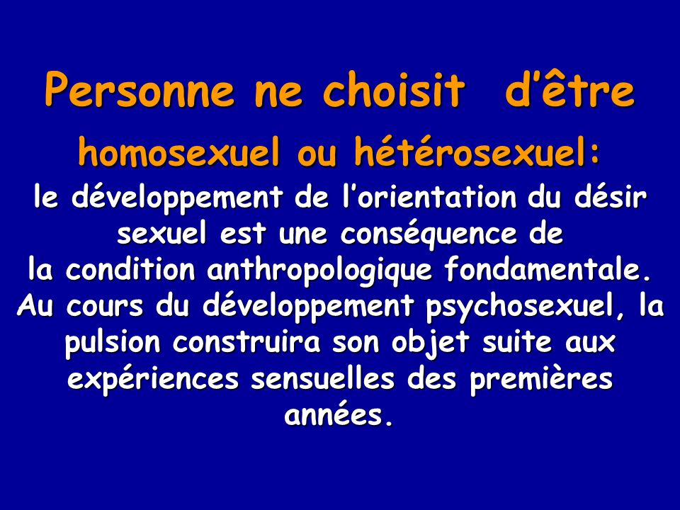 Personne ne choisit dêtre homosexuel ou hétérosexuel: le développement de lorientation du désir sexuel est une conséquence de la condition anthropolog