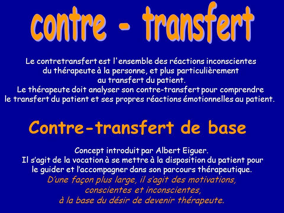 Contre-transfert de base Le contretransfert est l'ensemble des réactions inconscientes du thérapeute à la personne, et plus particulièrement au transf