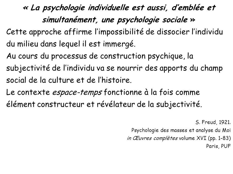 « La psychologie individuelle est aussi, demblée et simultanément, une psychologie sociale » Cette approche affirme limpossibilité de dissocier lindividu du milieu dans lequel il est immergé.