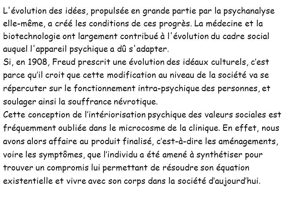 L'évolution des idées, propulsée en grande partie par la psychanalyse elle-même, a créé les conditions de ces progrès. La médecine et la biotechnologi