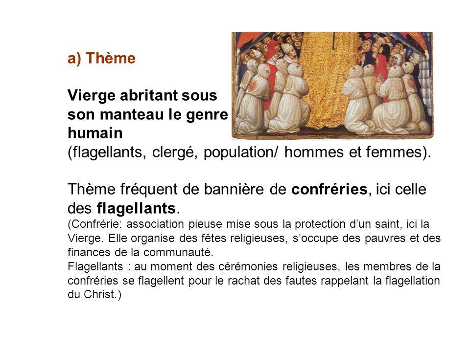 a) Thème Vierge abritant sous son manteau le genre humain (flagellants, clergé, population/ hommes et femmes). Thème fréquent de bannière de confrérie