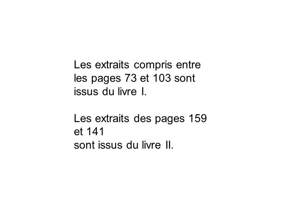 Les extraits compris entre les pages 73 et 103 sont issus du livre I. Les extraits des pages 159 et 141 sont issus du livre II.