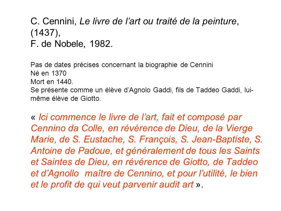 C. Cennini, Le livre de lart ou traité de la peinture, (1437), F. de Nobele, 1982. Pas de dates précises concernant la biographie de Cennini Né en 137