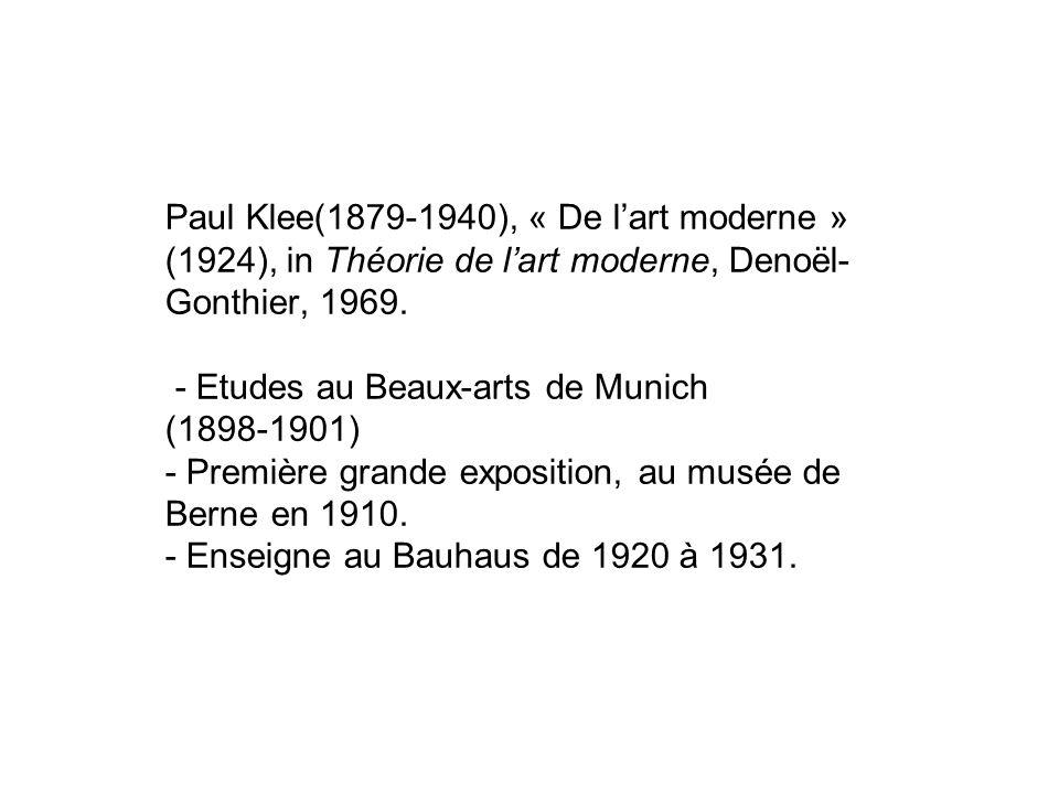 Paul Klee(1879-1940), « De lart moderne » (1924), in Théorie de lart moderne, Denoël- Gonthier, 1969. - Etudes au Beaux-arts de Munich (1898-1901) - P
