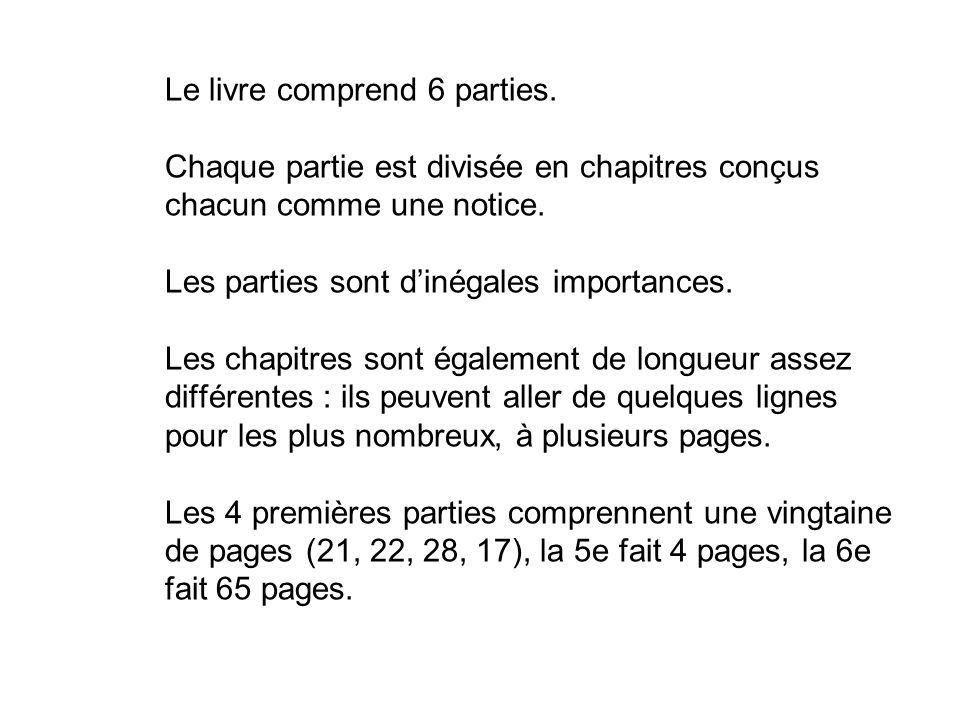 Le livre comprend 6 parties. Chaque partie est divisée en chapitres conçus chacun comme une notice. Les parties sont dinégales importances. Les chapit