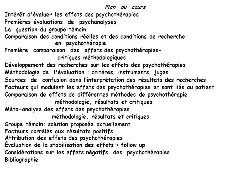 Plan du cours Intérêt d'évaluer les effets des psychothérapies Premières évaluations de psychanalyses La question du groupe témoin Comparaison des con