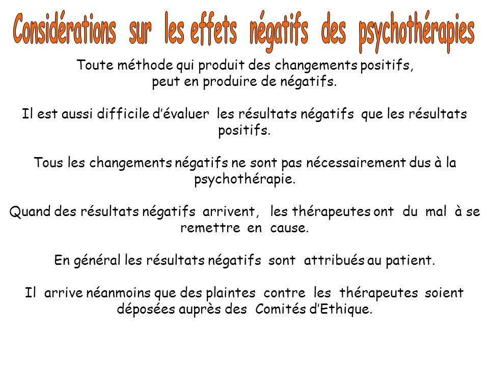 Toute méthode qui produit des changements positifs, peut en produire de négatifs. Il est aussi difficile dévaluer les résultats négatifs que les résul