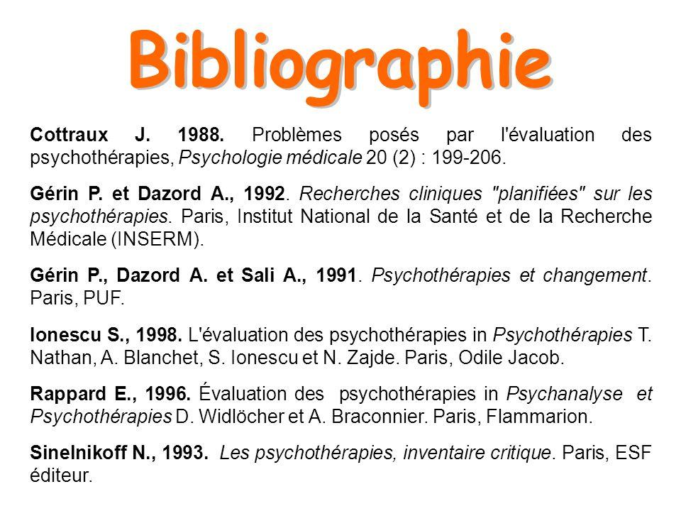 Cottraux J. 1988. Problèmes posés par l'évaluation des psychothérapies, Psychologie médicale 20 (2) : 199-206. Gérin P. et Dazord A., 1992. Recherches