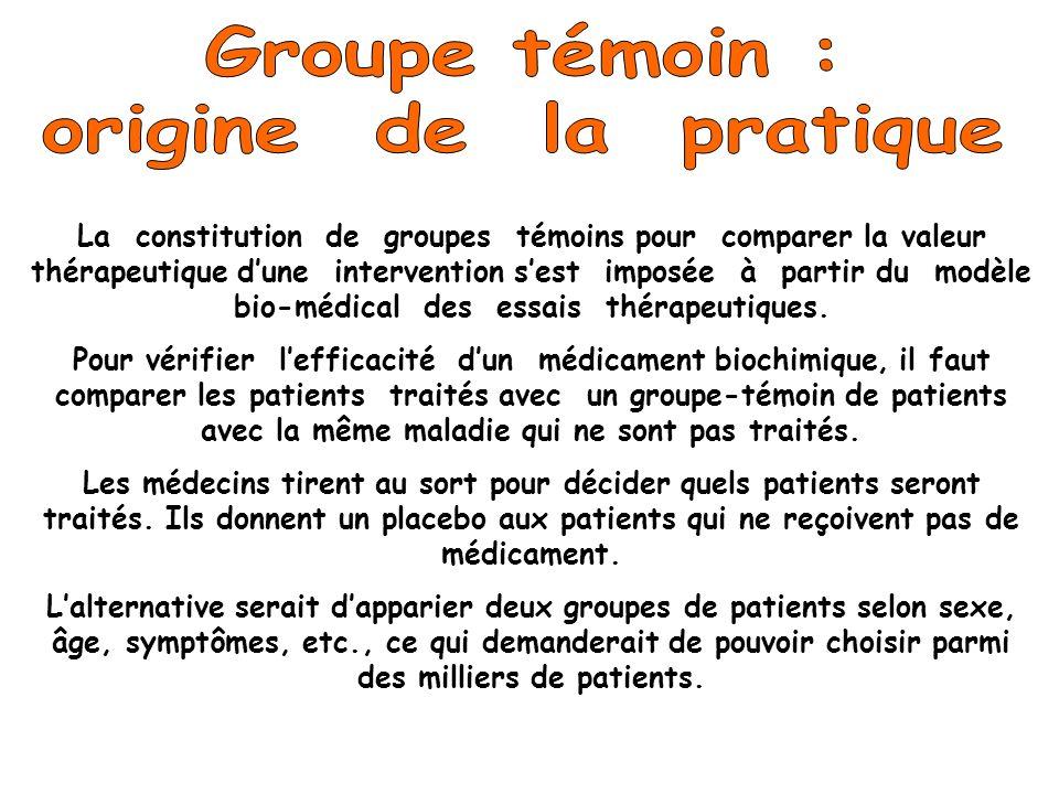 La constitution de groupes témoins pour comparer la valeur thérapeutique dune intervention sest imposée à partir du modèle bio-médical des essais thér